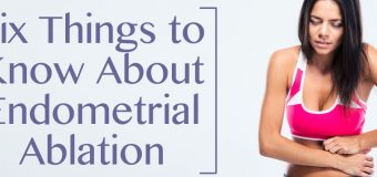 Six Things to Know About Endometrial Ablation in Scottsdale